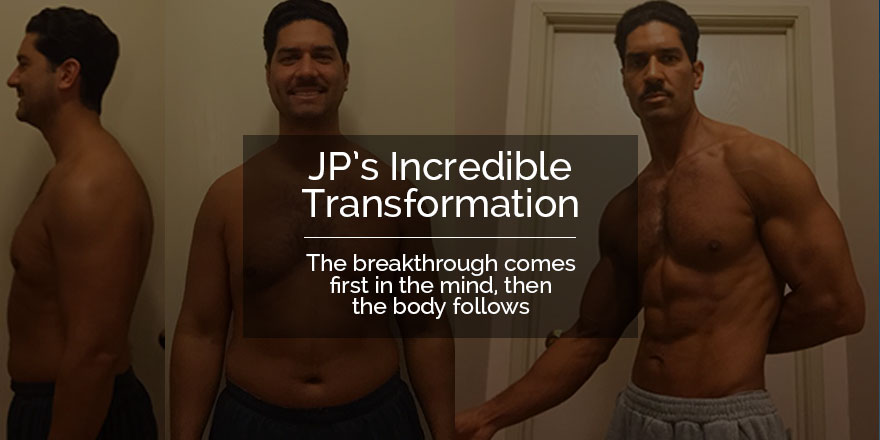 The incredible and inspirational example of my client, JP, and his remarkable transformation
