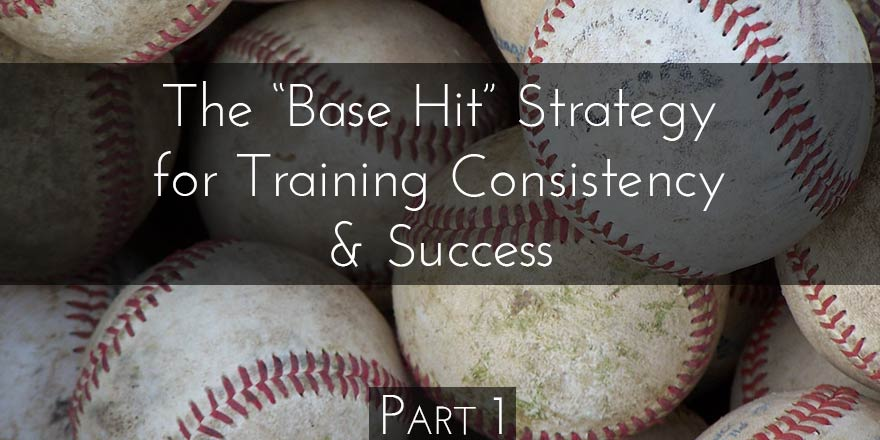 """Embracing the """"Base Hit Strategy"""" for Training Consistency"""