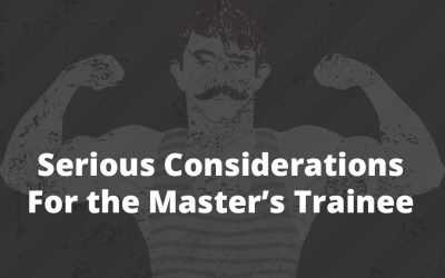 Serious considerations for the master's trainee