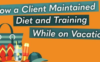 How a Client Maintained Diet and Training While on Vacation