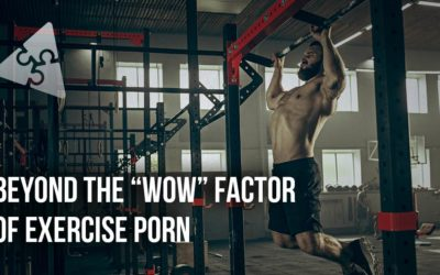 "Beyond the ""Wow"" Factor of Exercise Porn"